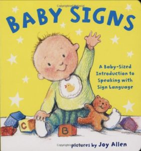 Baby Signs A Baby-Sized Introduction to Speaking with Sign Language Board book